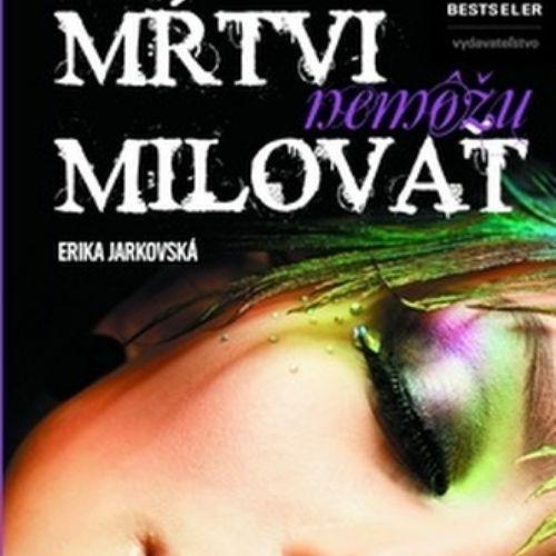 Mŕtvi nemôžu milovať, Erika Jarkovská