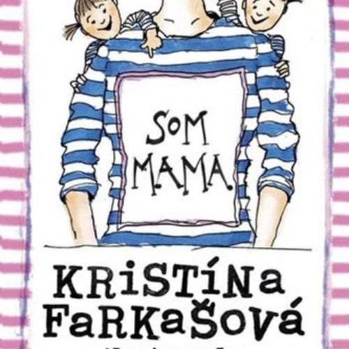 Som mama, Kristína Farkašová