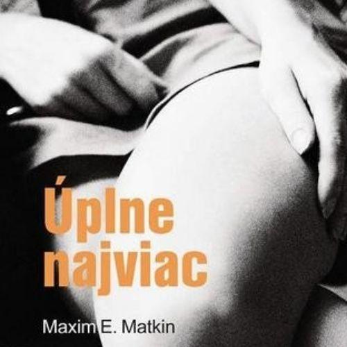 Úplne najviac, Maxim E. Matkin